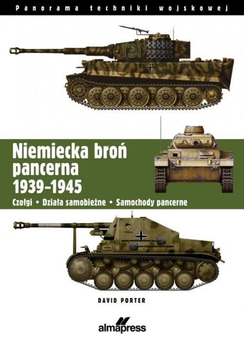 okładka Niemiecka broń pancerna 1939-1945 Czołgi, działa samobieżne, samochody pancerneksiążka      Porter David