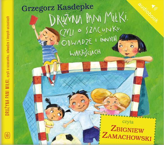 okładka Drużyna pani Miłki, czyli o szacunku, odwadze i innych wartościachaudiobook | MP3 | Grzegorz Kasdepke