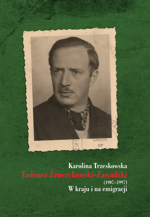 okładka Tadeusz Żenczykowski-Zawadzki (1907-1997) W kraju i na emigracji, Książka | Trzeskowska Karolina