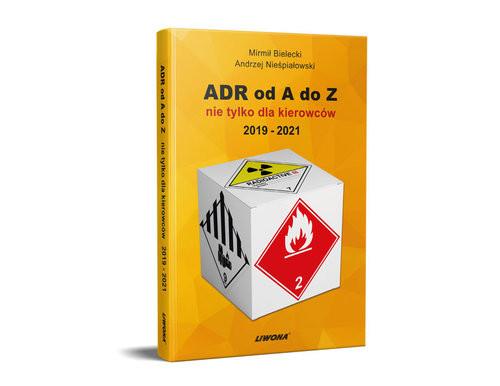 okładka ADR od A do Z nie tylko dla kierowców 2019 - 2021, Książka | Mirmił Bielecki, Andrzej Nieśpiałowski