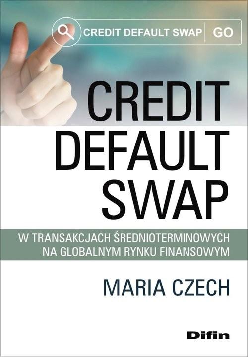 okładka Credit default swap w transakcjach średnioterminowych na globalnym rynku finansowym, Książka | Czech Maria