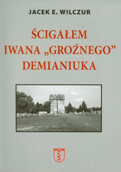 okładka Ścigałem Iwana Groźnego Demianiuka, Książka | Jacek E. Wilczur