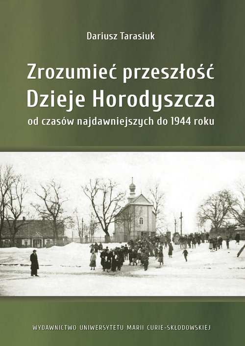 okładka Zrozumieć przeszłość. Dzieje Horodyszcza od czasów najdawniejszych do 1944 roku, Książka | Tarasiuk Daariusz