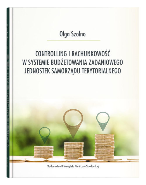 okładka Controlling i rachunkowość w systemie budżetowania zadaniowego jednostek samorządu terytorialnego, Książka | Szołno Olga
