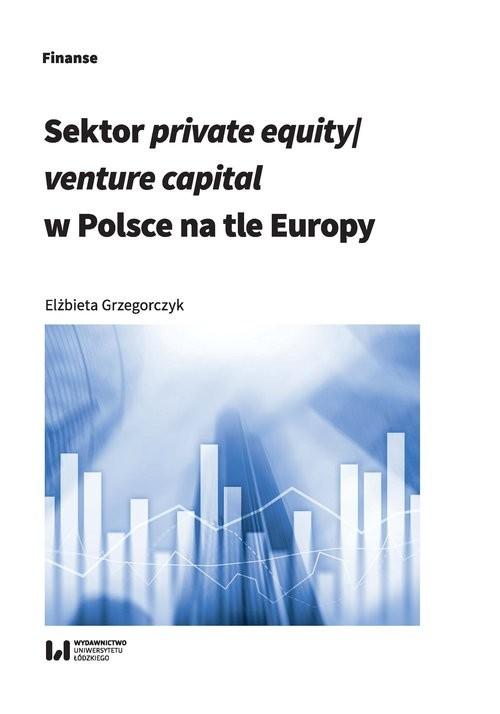 okładka Sektor private equity/venture capital w Polsce na tle Europy, Książka | Grzegorczyk Elżbieta