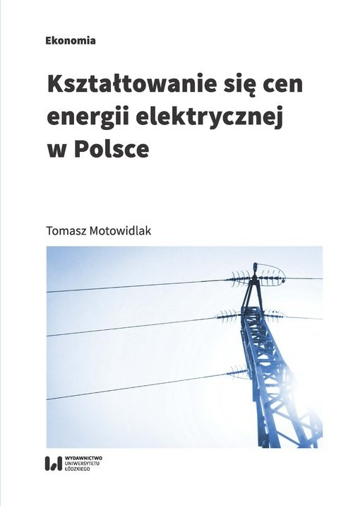 okładka Kształtowanie się cen energii elektrycznej w Polsce, Książka | Motowidlak Tomasz