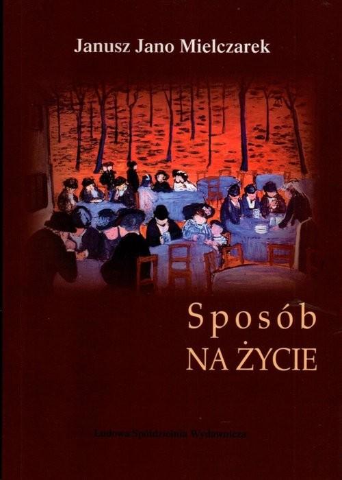 okładka Sposób na życie, Książka | Janusz Jano Mielczarek
