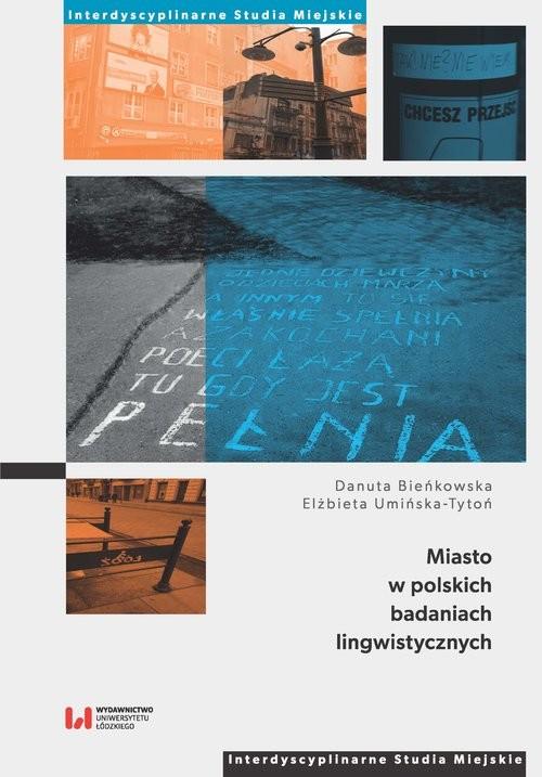okładka Miasto w polskich badaniach lingwistycznych, Książka | Danuta Bieńkowska, Elżbieta Umińska-Tytoń