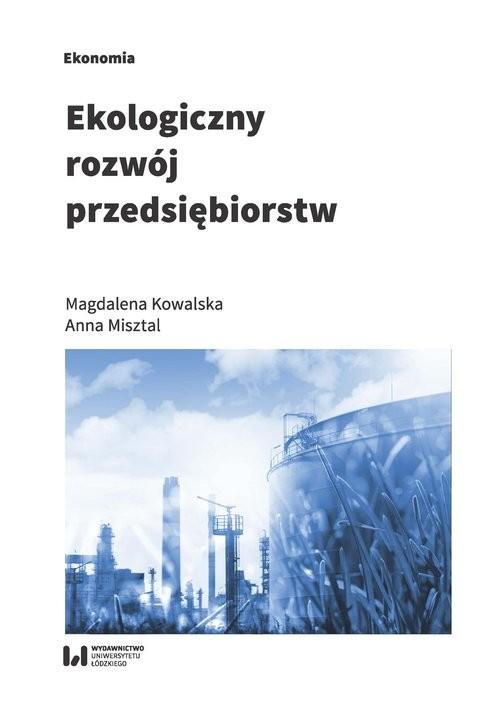 okładka Ekologiczny rozwój przedsiębiorstw, Książka | Magdalena Kowalska, Anna  Misztal