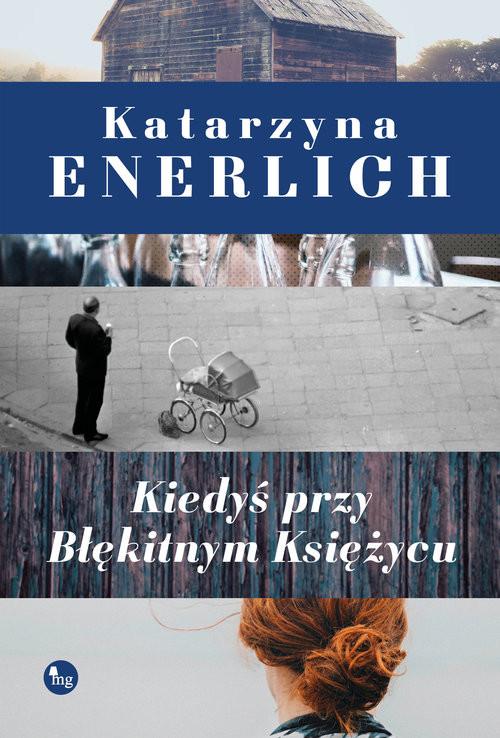 okładka Kiedyś przy Błękitnym Księżycu, Książka | Katarzyna Enerlich