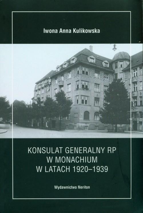 okładka Konsulat Generalny RP w Monachium w latach 1920-1939, Książka | Kulikowska Iwona