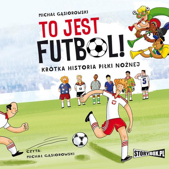 okładka To jest futbol! Krótka historia piłki nożnej, Audiobook   Michał Gąsiorowski