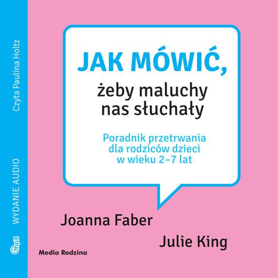 okładka Jak mówić, żeby maluchy nas słuchały, Audiobook | Julie King, Joanna Faber