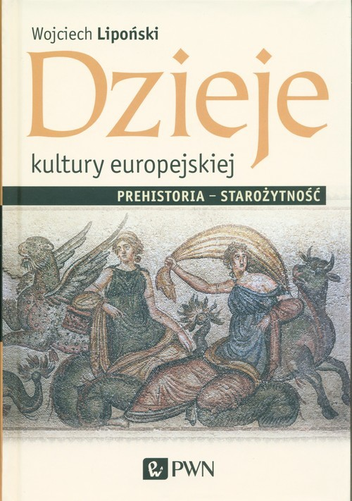 okładka Dzieje kultury europejskiej. Prehistoria - starożytność, Książka | Wojciech Lipoński