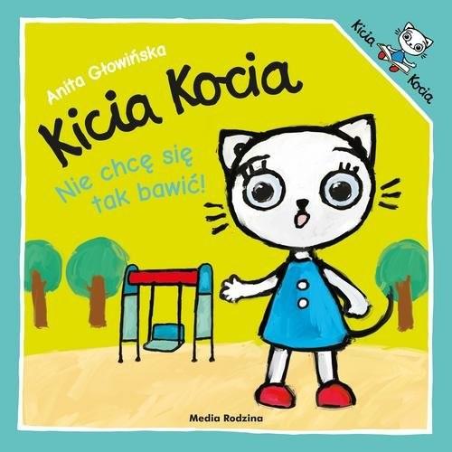 okładka Kicia Kocia Nie chcę się tak bawić, Książka | Anita Głowińska