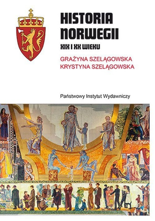 okładka Historia Norwegii XIX i XX wiekuksiążka      Grażyna Szelągowska, Krystyna Szelągowska