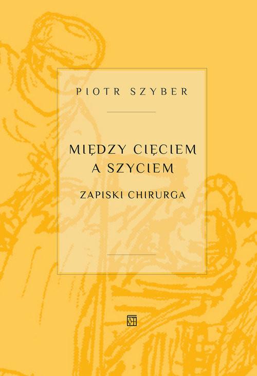 okładka Między cięciem a szyciem Zapiski chirurga, Książka | Szyber Piotr