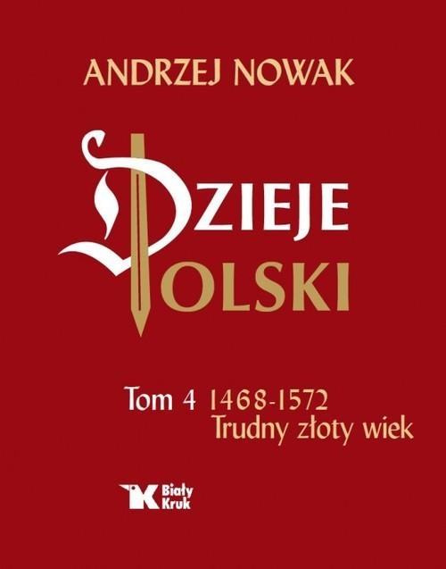 okładka Dzieje Polski Tom 4 Trudny złoty wiek 1468 - 1572, Książka | Nowak Andrzej