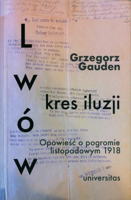 okładka Lwów - kres iluzji Opowieść o pogromie listopadowym 1918, Książka | Gauden Grzegorz
