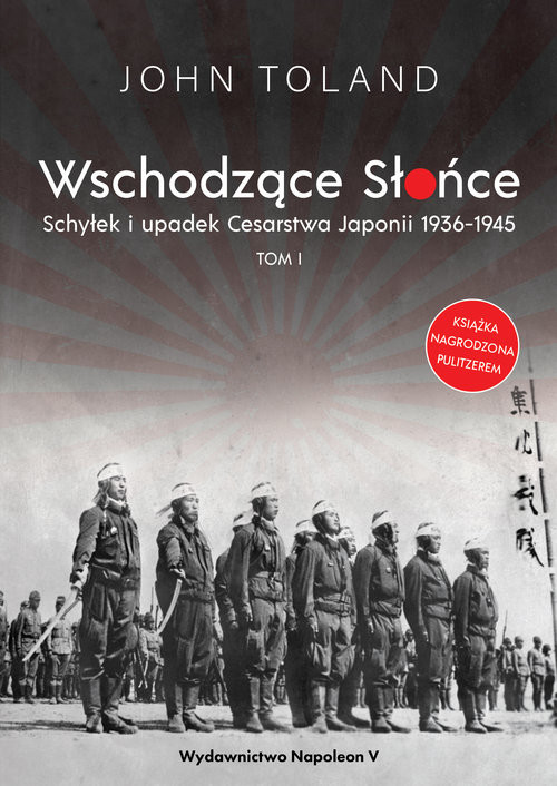 okładka Wschodzące Słońce Schyłek i upadek Cesarstwa Japonii 1936-1945 tom I, Książka | John Toland