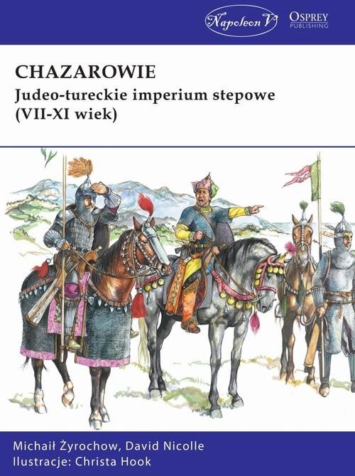 okładka Chazarowie Judeo-tureckie imperium stepowe (VII-XI wiek), Książka | Żyrochow Michaił, Nicolle David