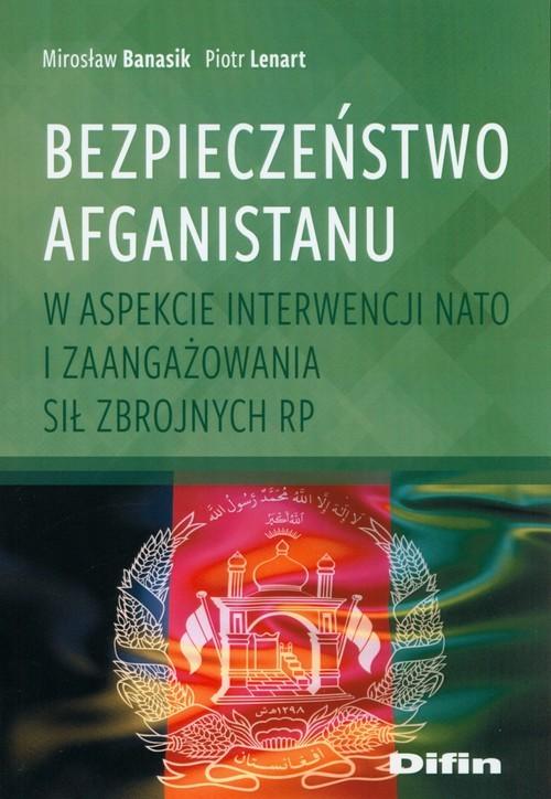 okładka Bezpieczeństwo Afganistanu w aspekcie interwencji NATO i zaangażowania Sił Zbrojnych RP, Książka | Mirosław Banasik, Piotr Lenart