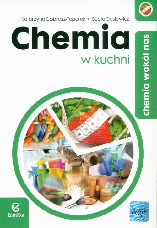 okładka Chemia wokół nas Chemia w kuchni, Książka | Katarzyna Dobrosz-Teperek, Beata Dasiewicz