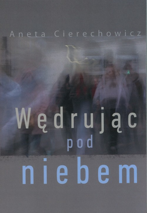 okładka Wędrując pod niebem, Książka | Cierechowicz Aneta