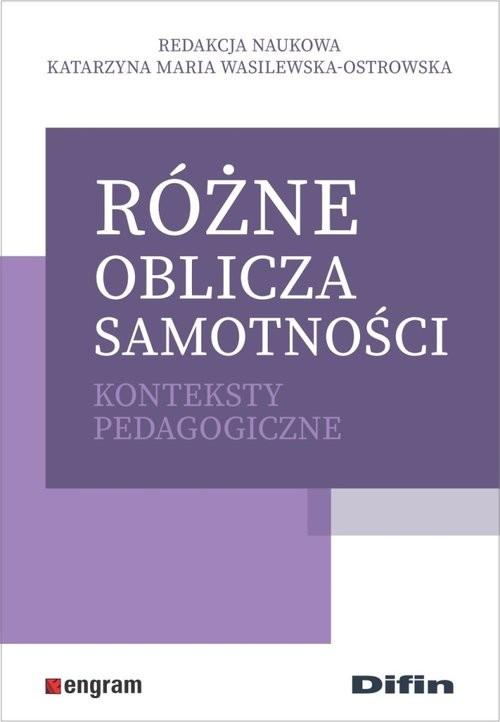 okładka Różne oblicza samotności Konteksty pedagogiczne, Książka | Katarzyna Maria redakcja Wasilewska-Ostrowska