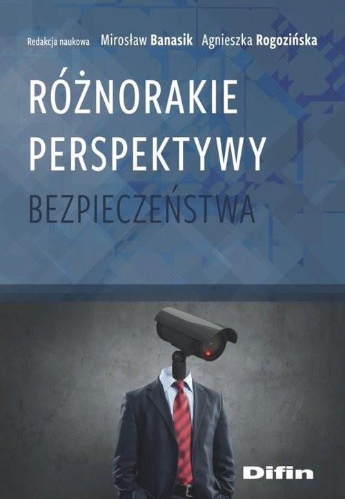 okładka Różnorakie perspektywy bezpieczeństwaksiążka      Mirosław Banasik, Agnieszka redakc Rogozińska