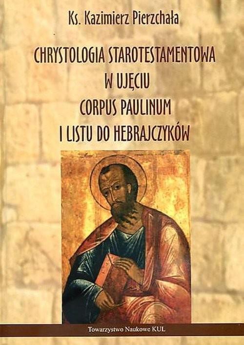 okładka Chrystologia starotestamentowa w ujęciu Corpus Paulinum i Listu do Hebrajczykówksiążka |  | Ks. Kazimierz Pierzchała