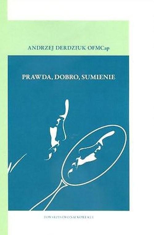 okładka Prawda dobro sumienie, Książka | Andrzej OFMCap Derdziuk
