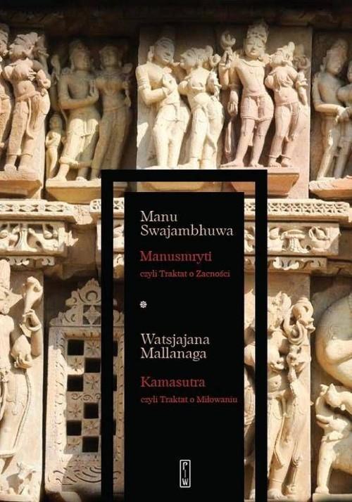 okładka Manusmryti czyli Traktat o Zacności / Kamasutra czyli Traktat o Miłowaniuksiążka      Manu Swajambhuwa, Watsjajana Mallanaga