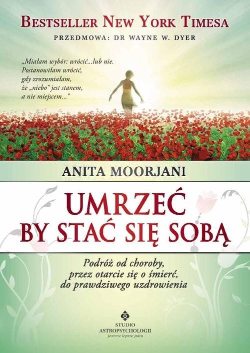 okładka Umrzeć by stać się sobą, Książka | Moorjani Anita