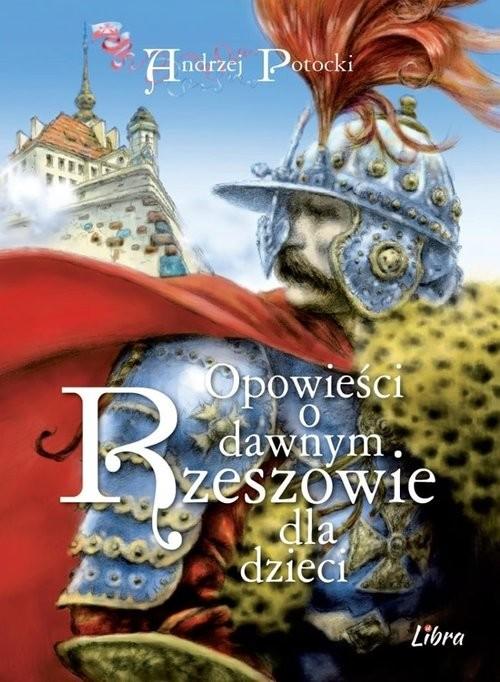 okładka Opowieści o dawnym Rzeszowie dla dzieci, Książka | Potocki Andrzej