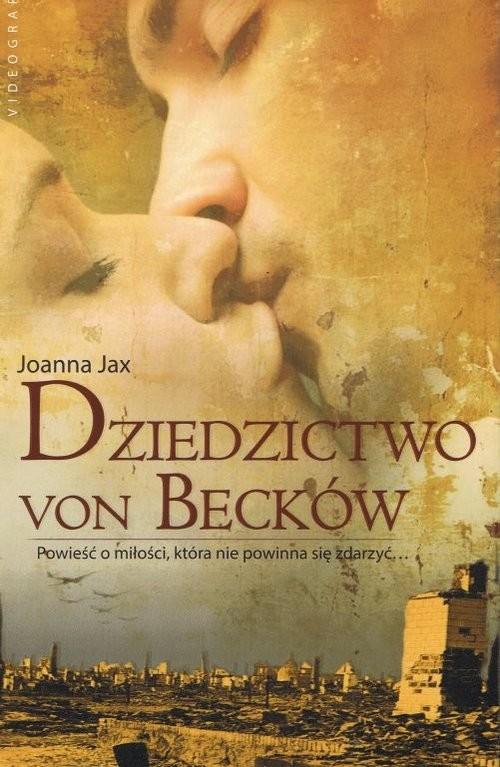 okładka Dziedzictwo von Becków Powieść o miłości która nie powinna się zdarzyć, Książka | Joanna Jax