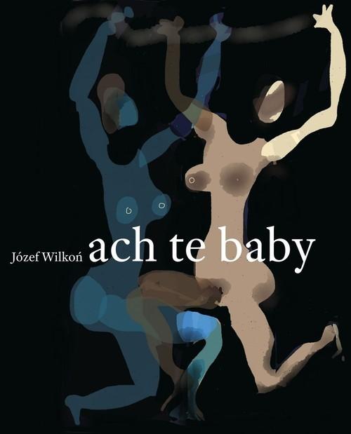okładka Ach te baby, Książka | Wilkoń Józef