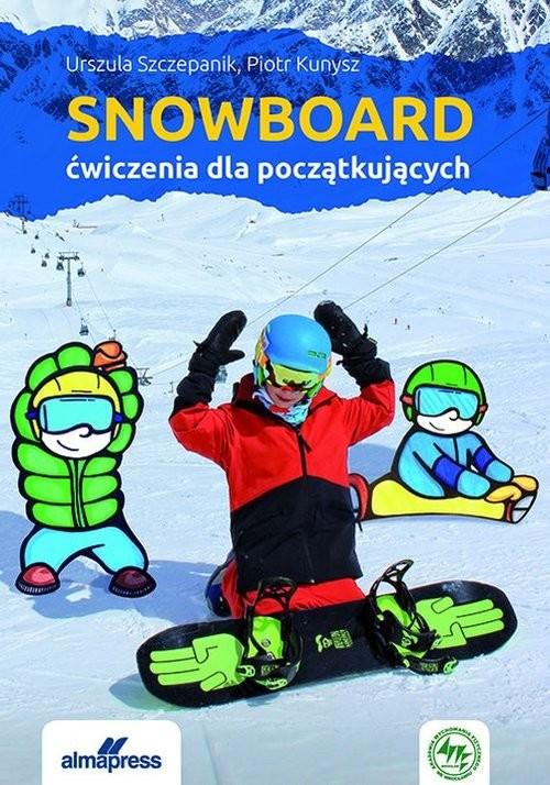 okładka Snowboard Ćwiczenia dla początkujących, Książka | Urszula Szczepanik, Piotr Kunysz