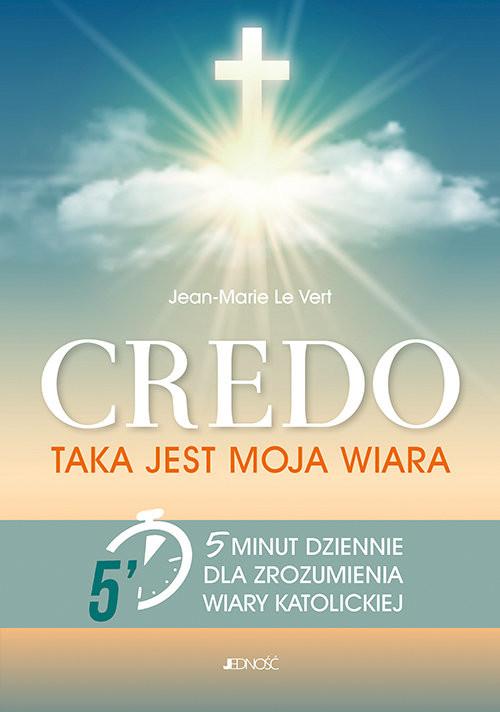 okładka Credo Taka jest moja wiara 5 minut dziennie dla zrozumienia wiary katolickiej, Książka | Vert Jean-Marie Le