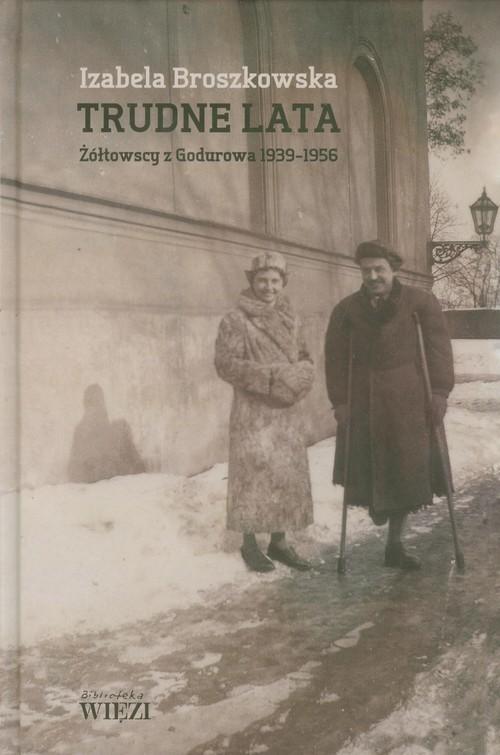 okładka Trudne lata Żółtowscy z Godurowa 1939-1956, Książka   Broszkowska Izabela