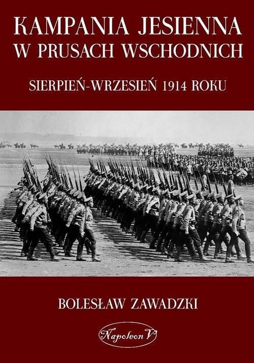 okładka Kampania jesienna w Prusach Wschodnich sierpień-wrzesień 1914 roku, Książka | Bolesław Zawadzki