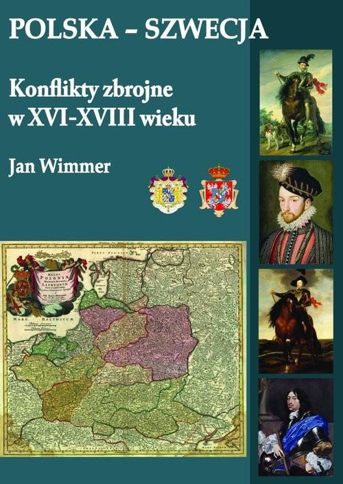 okładka Polska-Szwecja Konflikty zbrojne w XVI-XVIII wieku, Książka | Jan Wimmer