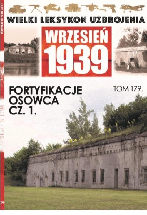 okładka Wielki Leksykon Uzbrojenia Wrzesień 1939 t.179   /K/ Fortyfikacje Osowca cz 1, Książka | Opracowanie zbiorowe