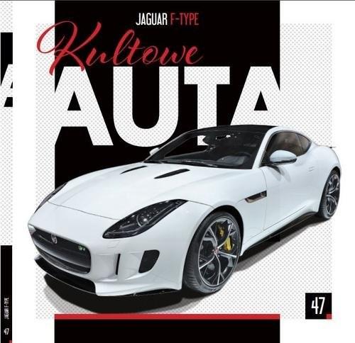 okładka Kultowe Auta. 47 Kultowe Auta cz.47 JAGUAR F-TYPE, Książka | Opracowanie zbiorowe