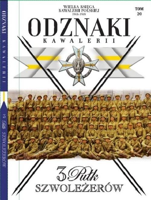 okładka Wielka Księga Kawalerii Polskiej Odznaki Kawalerii t.20 3 Pułk Szwoleżerów, Książka | Opracowanie zbiorowe