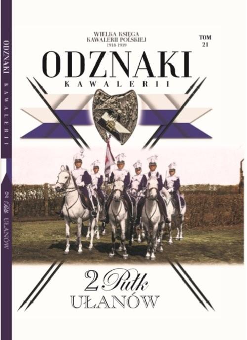 okładka Wielka Księga Kawalerii Polskiej Odznaki t.21  /K/ 2 Pułk Ułanów, Książka   Opracowanie zbiorowe