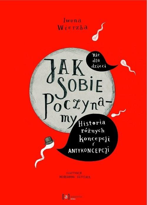 okładka Jak sobie poczynamy Historia różnych koncepcji i antykoncepcji / Albus, Książka | Iwona  Wierzba
