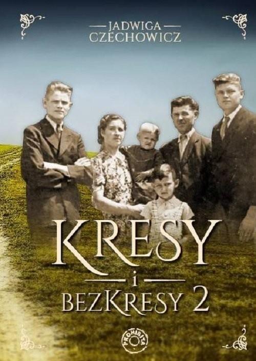 okładka Kresy i bezkresy 2 / Prohibitaksiążka |  | Czechowicz Jadwiga
