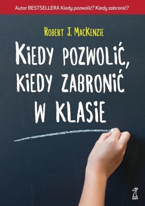 okładka Kiedy pozwolić kiedy zabronić w klasie, Książka | MacKenzie Robert J.