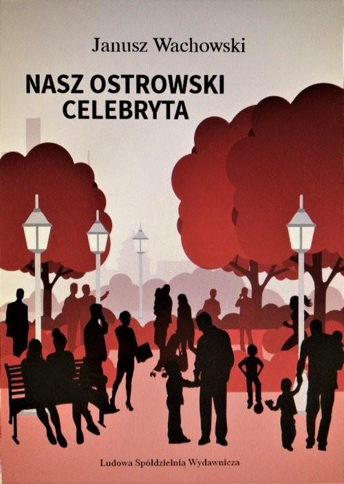 okładka Nasz ostrowski celebryta, Książka | Wachowski Janusz